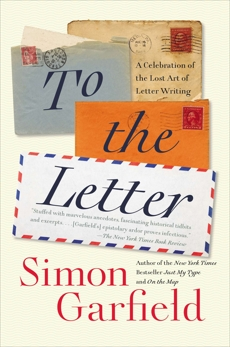 To the Letter: A Celebration of the Lost Art of Letter Writing, Garfield, Simon