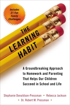 The Learning Habit: A Groundbreaking Approach to Homework and Parenting that Helps Our Children Succeed in School and Life, Donaldson-Pressman, Stephanie & Jackson, Rebecca & Pressman, Robert