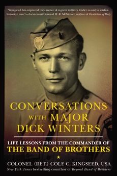 Conversations with Major Dick Winters: Life Lessons from the Commander of the Band of Brothers, Kingseed, Cole C.