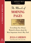 The Miracle of Morning Pages: Everything You Always Wanted to Know About the Most Important Artist's Way Tool:  A Special from Tarcher/Penguin, Cameron, Julia