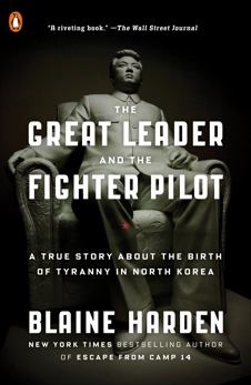 The Great Leader and the Fighter Pilot: A True Story About the Birth of Tyranny in North Korea, Harden, Blaine & Tait, Arch (TRN)