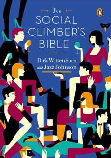 The Social Climber's Bible: A Book of Manners, Practical Tips, and Spiritual Advice for the Upwardly Mobile, Johnson, Jazz & Wittenborn, Dirk