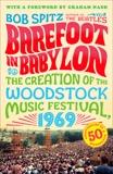 Barefoot in Babylon: The Creation of the Woodstock Music Festival, 1969, Spitz, Bob