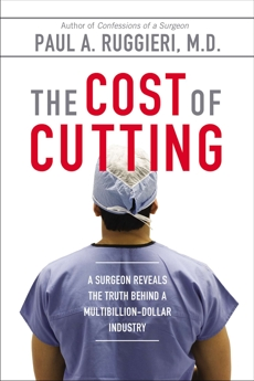 The Cost of Cutting: A Surgeon Reveals the Truth Behind a Multibillion-Dollar Industry, Ruggieri, Paul A.