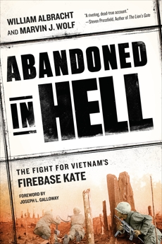 Abandoned in Hell: The Fight For Vietnam's Firebase Kate, Albracht, William & Wolf, Marvin