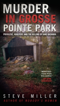 Murder in Grosse Pointe Park: Privilege, Adultery, and the Killing of Jane Bashara, Miller, Steve