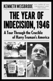 The Year of Indecision, 1946: A Tour Through the Crucible of Harry Truman's America, Weisbrode, Kenneth
