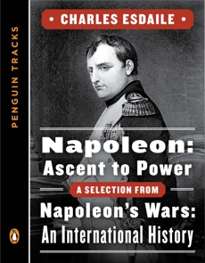 Napoleon: Ascent to Power: A Selection from Napoleon's Wars: An International History (Penguin Tracks)