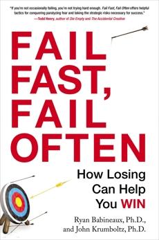 Fail Fast, Fail Often: How Losing Can Help You Win, Babineaux, Ryan & Krumboltz, John