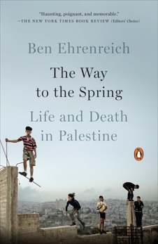 The Way to the Spring: Life and Death in Palestine, Ehrenreich, Ben