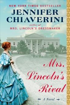 Mrs. Lincoln's Rival: A Novel, Chiaverini, Jennifer