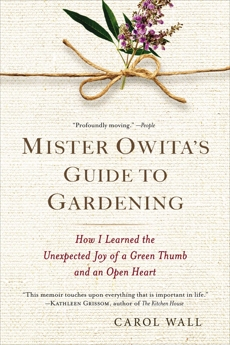 Mister Owita's Guide to Gardening: How I Learned the Unexpected Joy of a Green Thumb and an Open Heart, Wall, Carol