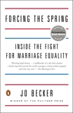 Forcing the Spring: Inside the Fight for Marriage Equality, Becker, Jo