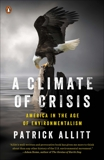 A Climate of Crisis: America in the Age of Environmentalism, Allitt, Patrick
