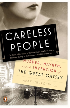 Careless People: Murder, Mayhem, and the Invention of The Great Gatsby, Churchwell, Sarah