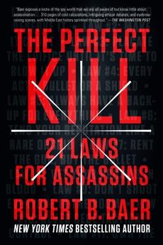 The Perfect Kill: 21 Laws for Assassins, Baer, Robert B.