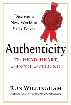 Authenticity: The Head, Heart, and Soul of Selling, Willingham, Ron