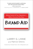 Brand Aid: Taking Control of Your Reputation--Before Everyone Else Does, Linne, Larry G. & Sitkins, Patrick
