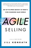 Agile Selling: Get Up to Speed Quickly in Today's Ever-Changing Sales World, Konrath, Jill