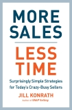 More Sales, Less Time: Surprisingly Simple Strategies for Today's Crazy-Busy Sellers, Konrath, Jill