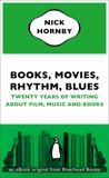 Books, Movies, Rhythm, Blues: Twenty Years of Writing About Film, Music and Books (an eBook original from Riverhead Books), Hornby, Nick