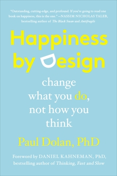 Happiness by Design: Change What You Do, Not How You Think, Dolan, Paul