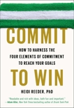 Commit to Win: How to Harness the Four Elements of Commitment to Reach Your Goals, Reeder, Heidi