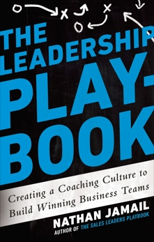 The Leadership Playbook: Creating a Coaching Culture to Build Winning Business Teams, Jamail, Nathan