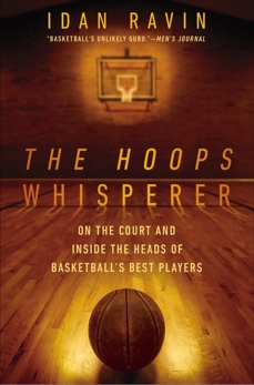 The Hoops Whisperer: On the Court and Inside the Heads of Basketball's Best Players, Ravin, Idan
