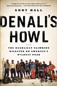 Denali's Howl: The Deadliest Climbing Disaster on America's Wildest Peak, Hall, Andy