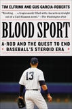 Blood Sport: A-Rod and the Quest to End Baseball's Steroid Era, Elfrink, Tim & Garcia-Roberts, Gus