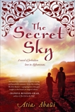 The Secret Sky: A Novel of Forbidden Love in Afghanistan, Abawi, Atia