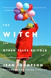 The Witch: And Other Tales Re-Told, Thompson, Jean