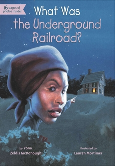 What Was the Underground Railroad?, McDonough, Yona Zeldis