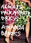 Always Pack a Party Dress: And Other Lessons Learned From a (Half) Life in Fashion, Brooks, Amanda