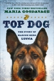 Top Dog: The Story of Marine Hero Lucca, Goodavage, Maria