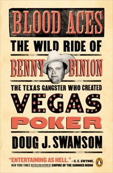 Blood Aces: The Wild Ride of Benny Binion, the Texas Gangster Who Created Vegas Poker, Swanson, Doug J.