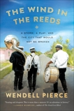 The Wind in the Reeds: A Storm, A Play, and the City That Would Not Be Broken, Dreher, Rod & Pierce, Wendell