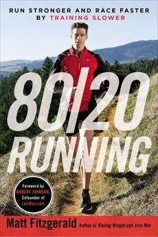 80/20 Running: Run Stronger and Race Faster By Training Slower, Fitzgerald, Matt