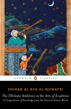 The Ultimate Ambition in the Arts of Erudition: A Compendium of Knowledge from the Classical Islamic World, al-Nuwayri, Shihab al-Din