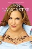 I Regret Nothing: A Memoir, Lancaster, Jen