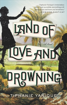 Land of Love and Drowning: A Novel, Yanique, Tiphanie