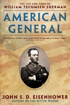 American General: The Life and Times of William Tecumseh Sherman, Eisenhower, John S.D.