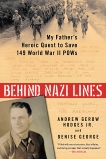 Behind Nazi Lines: My Father's Heroic Quest to Save 149 World War II POWs, Hodges, Andrew Gerow & George, Denise