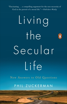 Living the Secular Life: New Answers to Old Questions, Zuckerman, Phil