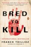 Bred to Kill: A Thriller, Thilliez, Franck