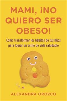 Mami, ¡no quiero ser obeso!, Orozco, Alexandra