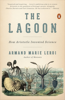 The Lagoon: How Aristotle Invented Science, Leroi, Armand Marie