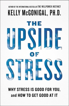 The Upside of Stress: Why Stress Is Good for You, and How to Get Good at It, McGonigal, Kelly