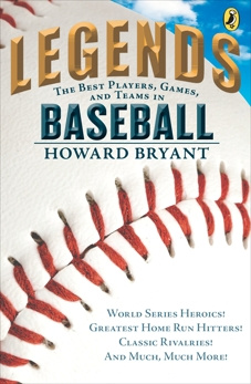 Legends: The Best Players, Games, and Teams in Baseball: World Series Heroics! Greatest Homerun Hitters! Classic Rivalries! And Much, Much More!, Bryant, Howard